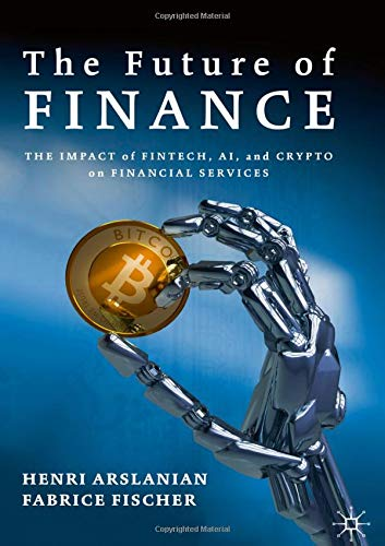 The future of finance : the impact of FinTech, AI, and crypto on financial services /  Arslanian, Henri, author