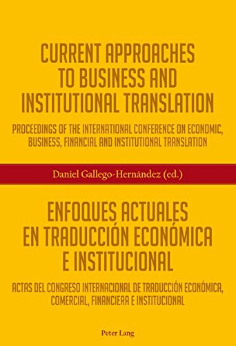 Current approaches to business and institutional translation = Enfoques actuales en traducción económica e institucional : Proceedings of the international conference on economic, business, financial and institutional translation = ctas del congres