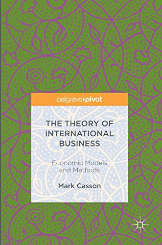 The theory of international business : economic models and methods /  Casson, Mark, 1945- author