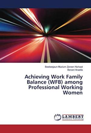 Achieving work family balance (WFB) among professional working women /  Nishaat, Beebeejaun-Muslum Zareen