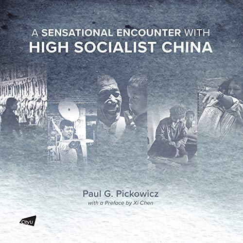 A sensational encounter with high socialist China /  Pickowicz, Paul, author