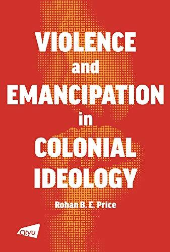 Violence and emancipation in colonial ideology : Hong Kong and British Malaya /  Price, Rohan, author