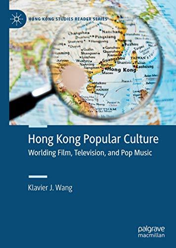 Hong Kong popular culture : worlding film, television, and pop music /  Wang, Klavier J