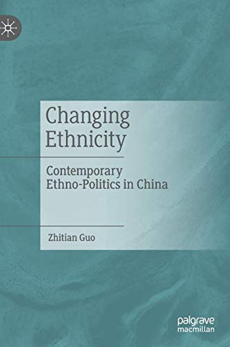 Changing Ethnicity : Contemporary Ethno-Politics in China /  Guo, Zhitian, author