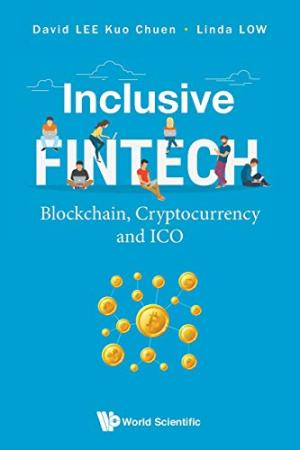 Inclusive fintech : blockchain, cryptocurrency and ICO /  Lee, David (David Kuo Chen), author