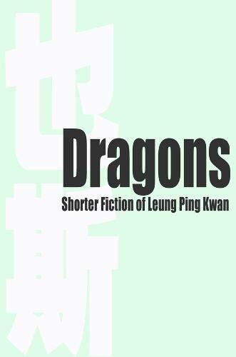 Dragons : shorter fiction of Leung Ping-kwan /  梁秉鈞, 1949-2013