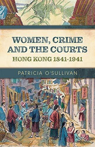 Women, Crime and the Courts : Hong Kong 1841-1941 /  O'Sullivan, Patricia