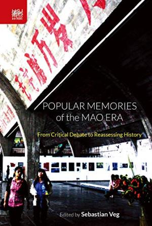 Popular memories of the Mao era : from critical debate to reassessing history