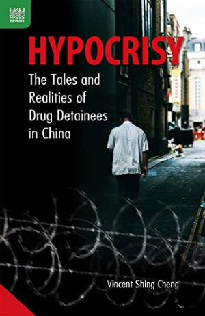 Hypocrisy : the tales and realities of drug detainees in China /  Cheng, Vincent Shing