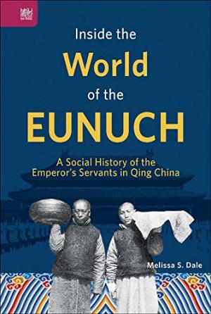 Inside the world of the eunuch : a social history of the emperor