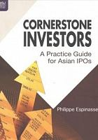 Cornerstone investors : a practice guide for Asian IPOs /  Espinasse, Philippe