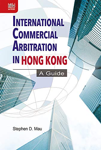 International commercial arbitration in Hong Kong : a guide /  Mau, Stephen D., author