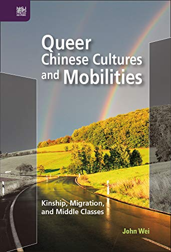 Queer Chinese cultures and mobilities: kinship migration and middle classes /  Wei, John