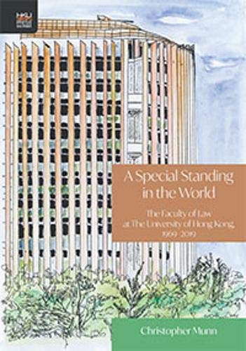 A special standing in the world : the Faculty of Law at the University of Hong Kong, 1969-2019 /  Munn, Christopher, author