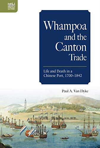 Whampoa and the Canton trade : life and death in a Chinese port, 1700-1842 /  Van Dyke, Paul Arthur author