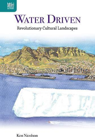 Water driven : revolutionary cultural landscapes /  Nicolson, Ken, author