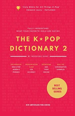The K-pop dictionary 2 : learn to understand what your favorite Korean idols are saying /  Kang, Woosung