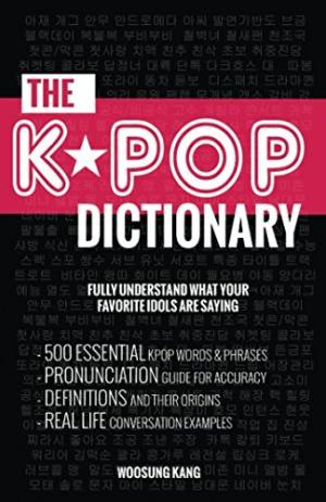 The K-pop dictionary : 500 essential korean slang words and phrases every K-pop, K-drama, K-movie fan should know /  Kang, Woosung