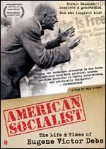American socialist the life and times of Eugene Victor Debs